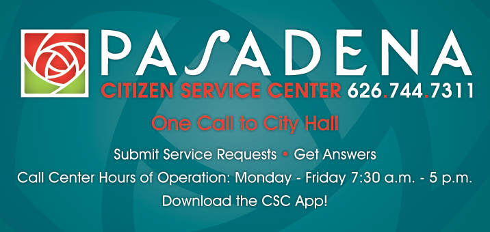 Pasadena Citizen Service Center 626-744-7311. One call to City Hall. Submit Service Requests. Get Answers. Call Center Hours of Operation: Monday - Friday 7:30 a.m. to 5 p.m. Download the CSC App!