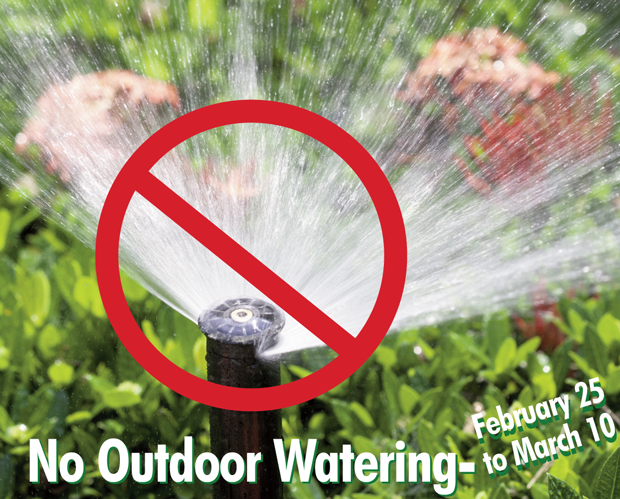 No Outdoor Watering February 25 to March 10