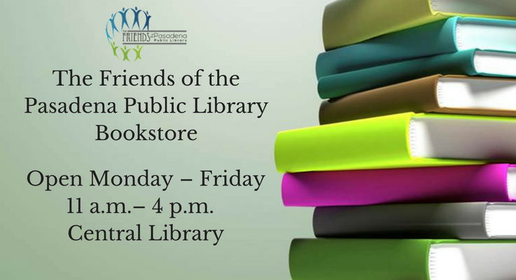 The Friends of the Pasadena Public Library Bookstore Open Monday – Friday 11 a.m.– 4 p.m. Central Library