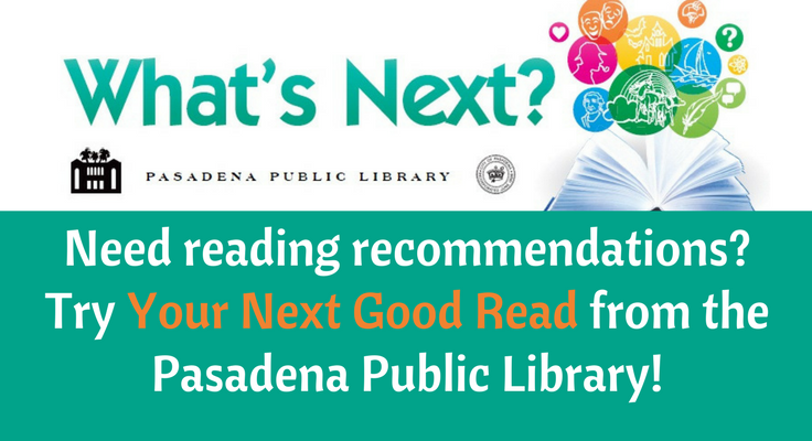 Need reading recommendations? Try Your Next Good Read from the Pasadena Public Library!
