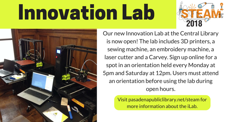 Visit pasadenapubliclibrary.net/steam for more information about the Innovation Lab.
