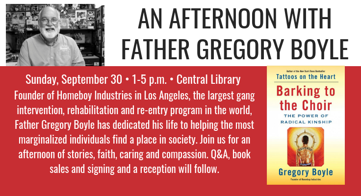 Afternoon with Father Gregory Boyle Sunday 9/30 1-5pm at the Central Library.