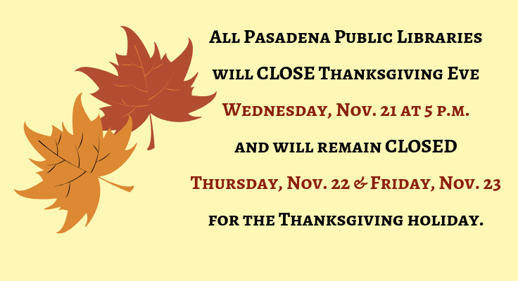 All Libraries will close at 5 pm on Wed 11/21 and remain closed Thurs 11/22 & Fri 11/23 for the Thanksgiving Holiday