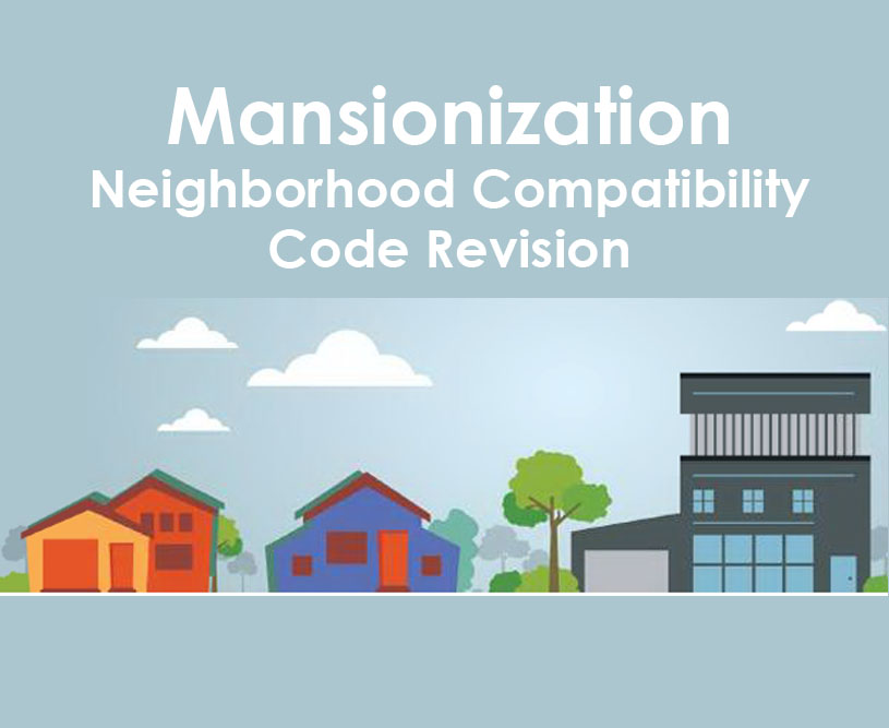 Mansionization - Neighborhood Compatibility Code Revision graphic